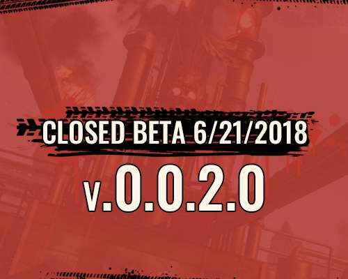 Closed Beta 06/21/2018 v.0.0.2.0